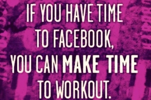 If You Have Time To Facebook You Have Time to Workout