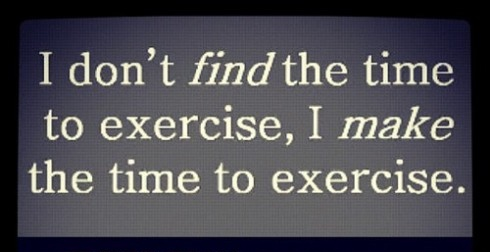 I-dont-find-the-time-to-exercise-I-make-the-time-to-exercise-490x490